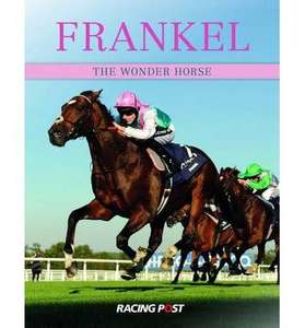 Frankel: The Wonder Horse (Hardback) £125,000 a pop for his sperm,must be hot. £13.47 @ Book Depository