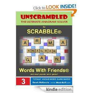 Unscrambled: The Ultimate Anagram solver Solver for Scrabble, Words With Friends, and most popular word games! (Word Buff's Totally Unfair Word Game Guides)