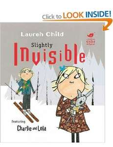 Slightly Invisible (Charlie and Lola) [Paperback]  £1.75 @ Amazon