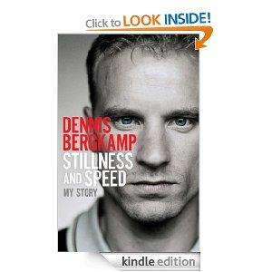 Stillness And Speed, My Story... Dennis Bergkamps new Biography only 99p on kindle