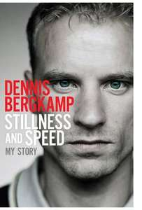 Dennis Bergkamp Autobiography, Stillness & Speed - 49p on itunes & kindle