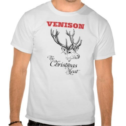 venison the Christmas meat T-shirt @ zazzle