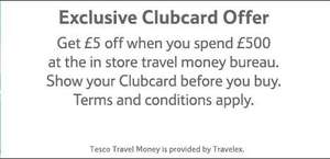 £5 off when you spend £500 on Travel Money @ Tesco (Exclusive Clubcard offer)