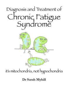 Diagnosis and Treatment of Chronic Fatigue Syndrome: it's mitochondria, not hypochondria! @ amazon (kindle)