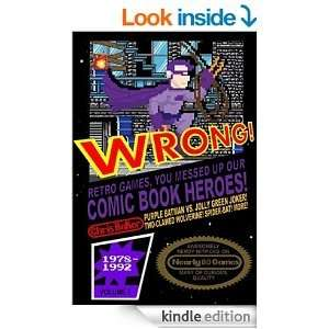 Amazon kindle ebook WRONG! Retro Games, You Messed Up Our Comic Book Heroes!: Awesomely Nerdy Nitpicks on Nearly 80 Games