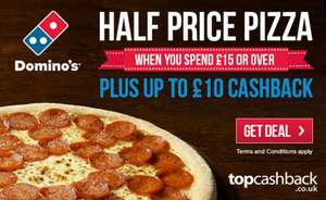 Domino's half price pizza with £15 spend. 100% TCB up to a max cashback of £10