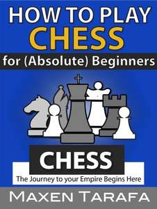 Chess: How to Play Chess: For (Absolute) Beginners [Kindle Edition]  - Free Download @ Amazon