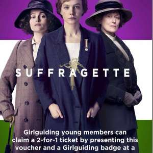 2 for 1 tickets to see Suffragette, one ticket holder must be Girl Guide aged 12-25