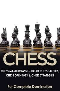3  Books  On CHESS      : Chess MasterClass Guide & Chess: Chess Strategy & Tactics & How To Play Chess: The Complete Beginner's Guide  [Kindle Editions]   - Free Downloads @ Amazon