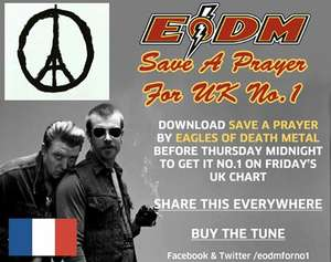 (Group concert that was attacked in Paris) A national campaign to get 'Eagles Of Death Metal - Save A Prayer' - To Number1 in the Chart - Proceeds go to charity in response to Paris terrorist attacks - 99p @ itunes, amazon mp3 and  googleplaystore