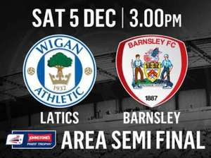 Wigan Athletic v Barnsley (JPT Area Semi Final) - £5 Adults / £1 Juniors (5th Dec 3pm)