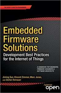 Embedded Firmware Solutions: Development Best Practices for the Internet of Things - Free Kinde ebook @ amazon