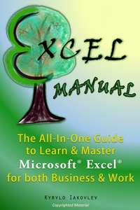Excel Manual: The All-In-One Guide to Learn & Master Microsoft Excel for both Business & Work