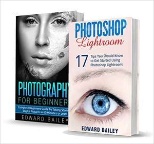 Photography for Beginners & Photoshop Lightroom Box Set: Master Photography & Photoshop Lightroom Tips in 24 Hours or Less! (Photography Tips - Wedding ... - Adobe Photoshop - Digital Photography) Amazon Kindle Edition