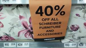 All schreiber furniture & accessories 40% off @ Homebase (Bridgend)