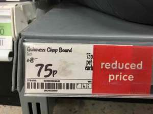 Guinness Chop Board reduced to clear at Asda in store was £8 now only 75p