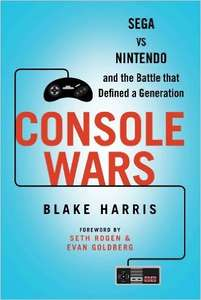 Console Wars: Sega Vs Nintendo - and the Battle that Defined a Generation 98p Kindle Edition
