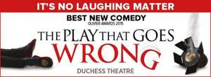 Play that goes wrong TOP PRICE tickets Sun-Thurs £29