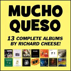 "Expired !!!!  - ""MUCHO QUESO COLLECTION"" - 13 Complete Richard Cheese & Lounge Against The Machine Albums!   - Currently Free As A Download  @ His  Bandcamp"