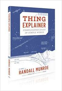 Thing Explainer: Complicated Stuff in Simple Words (by XKCD Creator). Hardcover, £3.99 prime / £6.98 non prime - Amazon UK