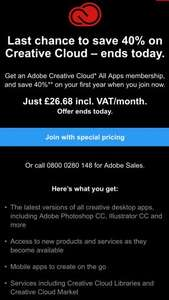 Last chance to save 40% on Creative Cloud – ends today.x09   x09Get an Adobe Creative Cloud* All Apps membership, and save 40%** on your first year when you join now.x09   x09Just £26.68 incl. VAT/month.x09   x09Offer ends today.