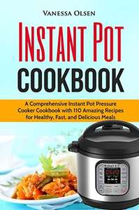 Instant Pot Cookbook: A Comprehensive Instant Pot Pressure Cooker Cookbook with 110 Amazing Recipes for Healthy, Fast, and Delicious Meals Kindle Edition  - Free Download @ Amazon
