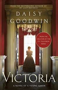 Victoria by Daisy Goodwin (creator of the scripts for the ITV drama, VICTORIA) E-Book Kindle Edition 99p @ Amazon