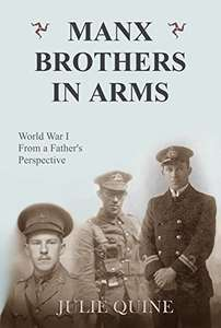 Manx Brothers in Arms: World War I from a Father's Perspective Kindle Edition by Julie Quine (Author)