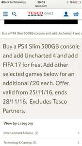 Tesco 500gb console add Fifa 17 & uncharterd 4 for £199, then add 1 more game for just £20