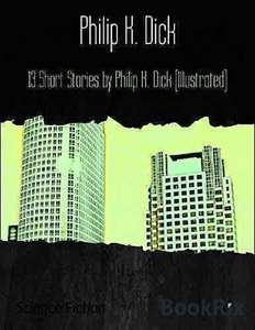 13 Short Stories by Philip K. Dick (Illustrated). Kindle Ed. Was £14.65 now 99p