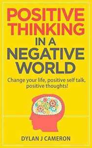 Positive Thinking in a Negative World. Kindle Ed. Was £6.15. Now Free. Amazon