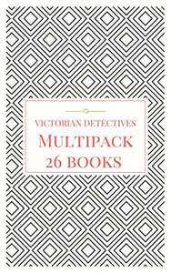 Victorian Detectives Multipack - The Moonstone, Bleak House, Lady Molly of Scotland Yard and More (26 books total, 190 illustrations, essays, audio links): The Ultimate Collection Kindle Edition  - Free Download @ Amazon