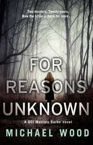 Superb Crime Thriller  - Michael Wood - For Reasons Unknown  (DCI Matilda Darke, Book 1) [Kindle Edition]  - Free Download @ Amazon