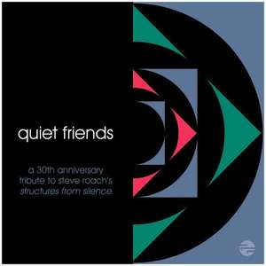 Chill,Unwind & Relax -  Quiet Friends: A 30th Anniversary Tribute to Steve Roach's Structures From Silence  (Full Album)   - Free Download @ Free Floating Music
