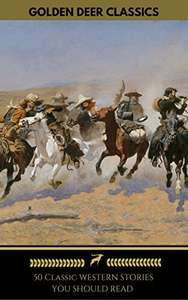 Yeee Haaa  !!! -  50 Classic Western Stories !!!!!   -  You Should Read (Golden Deer Classics): The Last Of The Mohicans, The Log Of A Cowboy, Riders of the Purple Sage, Cabin Fever, Black Jack... Kindle Edition  - Free Pre-Order  @ Amazon