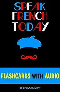 FRENCH: SPEAK FRENCH TODAY(WITH 500 FLASHCARDS AND AUDIO) Kindle Edition
