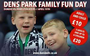 Dundee Fc v Hamilton Fc April 15th £10 adult and child  or £20 2 adults and up to 6 kids