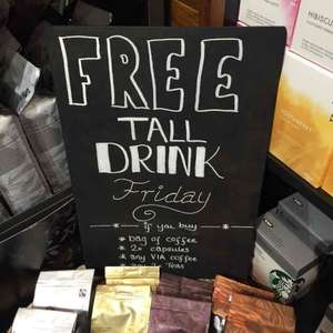 free tall drink on Friday if you buy bag of coffee etc at Starbucks (from £4.50)