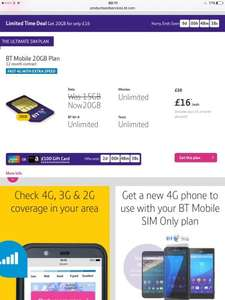 BT Sim offer for unlimted mins and texts and 20gb 4g data! £252 for 12m Cheaper than the £20 one as this is only £16 per month for broadband customers £192 for 12 m +  £100 itunes/amazon voucher