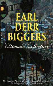 EARL DERR BIGGERS Ultimate Collection: 20+ Mystery Novels, Detective Tales & Short Stories, Including the Charlie Chan Series (Illustrated): Keeper of ... Insurance, Inside the Lines, Fifty Candles... Kindle Edition  - Free Download @ Amazon