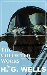 The Collected Works of H. G. Wells: Over 120+ Science Fiction Classics, Dystopian Novels & Time Travel Tales; Including Scientific, Political and Historical ... The War of the Worlds, Modern Utopia...) Kindle Edition  - Free Download  @ Amazon