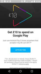 (certain accounts only) £10 Google Play credit when you use Android Pay 5 times before Jun 6th