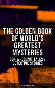 THE GOLDEN BOOK OF WORLD'S GREATEST MYSTERIES – 60+ Whodunit Tales & Detective Stories (Ultimate Anthology) -  Kindle Edition   - Free Download @ Amazon