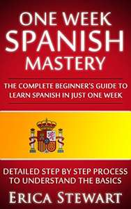 SPANISH: ONE WEEK SPANISH MASTERY: The Complete Beginner's Guide to Learning Spanish in just 1 Week!   Kindle Edition   - Free Download @ Amazon