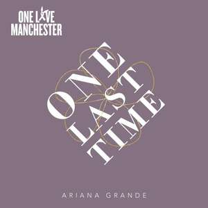 Ariana Grande - One Last Time - 99p - Proceeds to charity