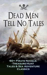 Dead Men Tell No Tales - 60+ Pirate Novels, Treasure-Hunt Tales & Sea Adventure Classics: Blackbeard, Captain Blood, Facing the Flag, Treasure Island, ... the Waves, The Ways of the Buccaneers... Kindle Edition  - Free Download @ Amazon
