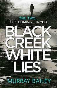 Superb Thriller  -  Murray Bailey -  Black Creek White Lies: A gripping, heart-stopping thriller Kindle Edition  - Free Download @ Amazon
