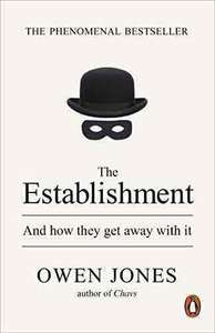 The Establishment and How They Get Away With It - Owen Jones. Kindle Ed. Was £9.99 now £1.99 @ amazon