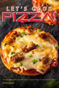 Let's Cook Pizza!: 40 Homemade Popular Recipes –  Kindle Edition   - Free Download @ Amazon