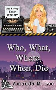 Who, What, Where, When, Die (An Avery Shaw Mystery Book 1) Kindle Edition by Amanda M. Lee  (Author)
